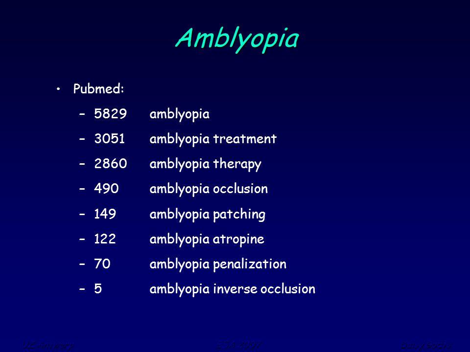 UZ Antwerp ESA 2007 Daisy Godts Amblyopia Pubmed: –5829 amblyopia –3051 amblyopia treatment –2860 amblyopia therapy –490 amblyopia occlusion –149 ambl