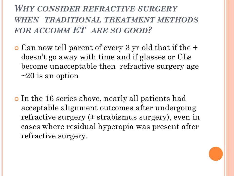 W HY CONSIDER REFRACTIVE SURGERY WHEN TRADITIONAL TREATMENT METHODS FOR ACCOMM ET ARE SO GOOD .