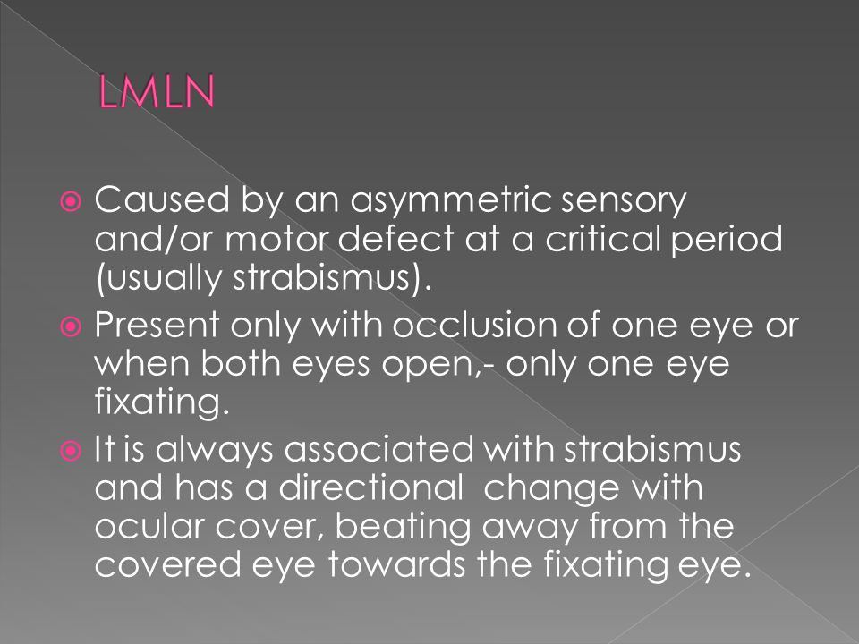  Caused by an asymmetric sensory and/or motor defect at a critical period (usually strabismus).