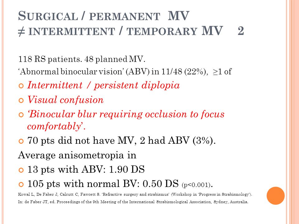 S URGICAL / PERMANENT MV ≠ INTERMITTENT / TEMPORARY MV 2 118 RS patients. 48 planned MV. 'Abnormal binocular vision' (ABV) in 11/48 (22%), ≥1 of Inter