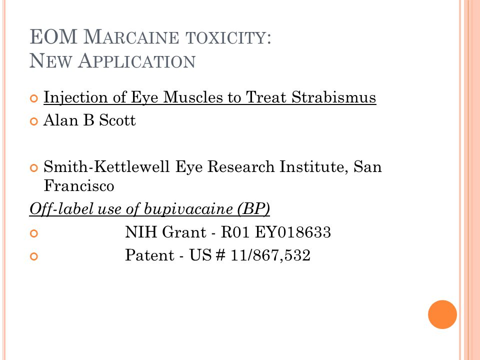 EOM M ARCAINE TOXICITY : N EW A PPLICATION Injection of Eye Muscles to Treat Strabismus Alan B Scott Smith-Kettlewell Eye Research Institute, San Fran