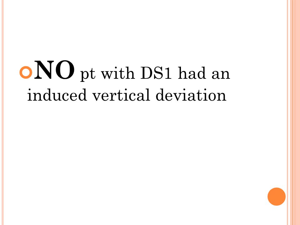 NO pt with DS1 had an induced vertical deviation