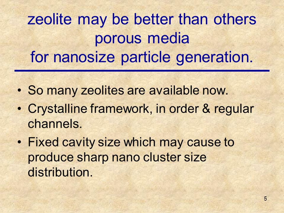 5 zeolite may be better than others porous media for nanosize particle generation.
