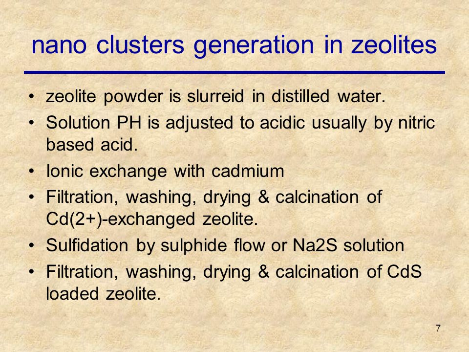 7 nano clusters generation in zeolites zeolite powder is slurreid in distilled water.