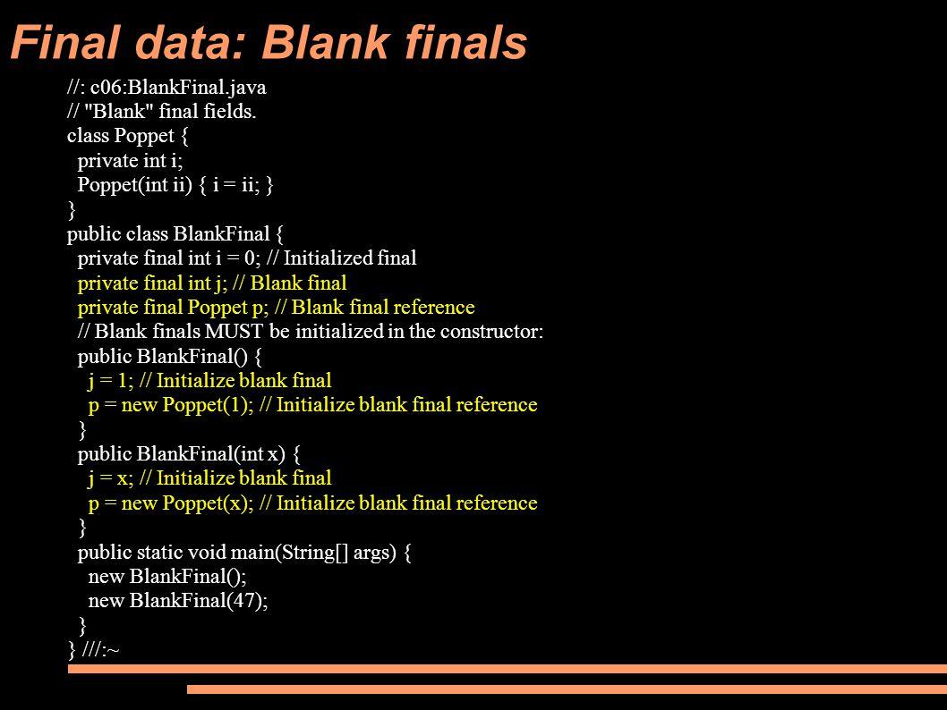 Final data: Blank finals //: c06:BlankFinal.java // Blank final fields.
