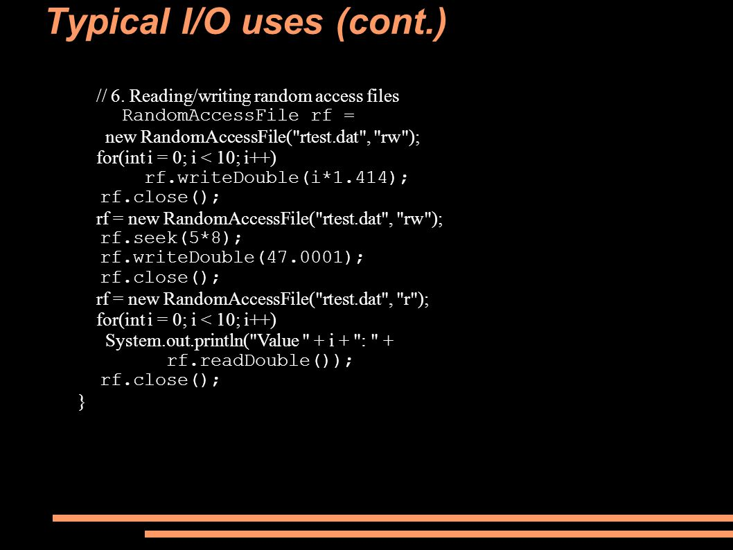 Typical I/O uses (cont.) // 6.