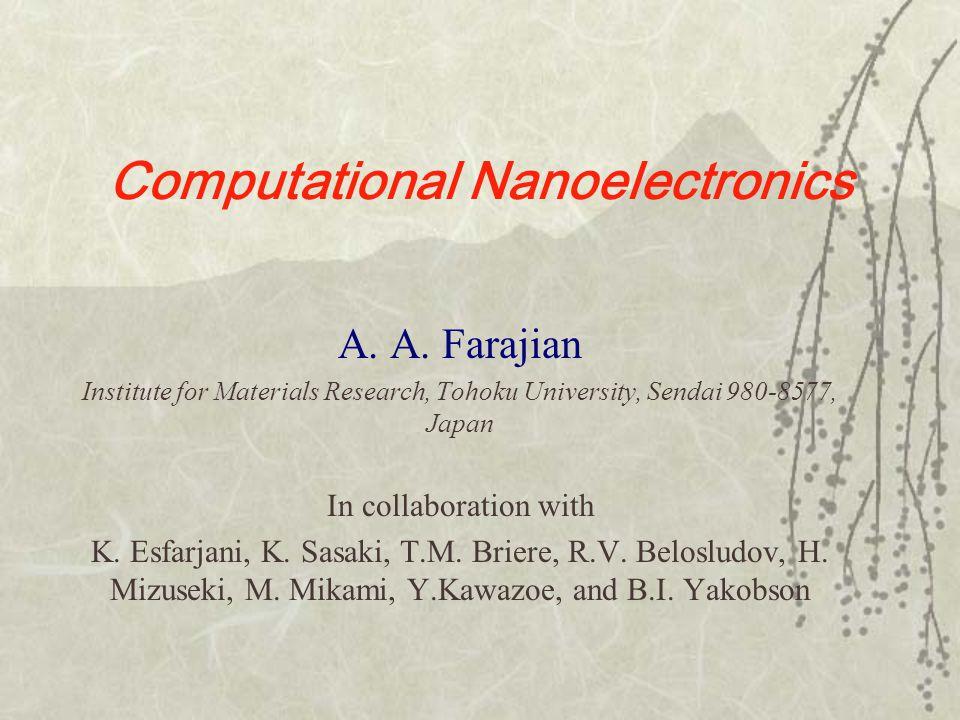 Computational Nanoelectronics A. A. Farajian Institute for Materials Research, Tohoku University, Sendai 980-8577, Japan In collaboration with K. Esfa