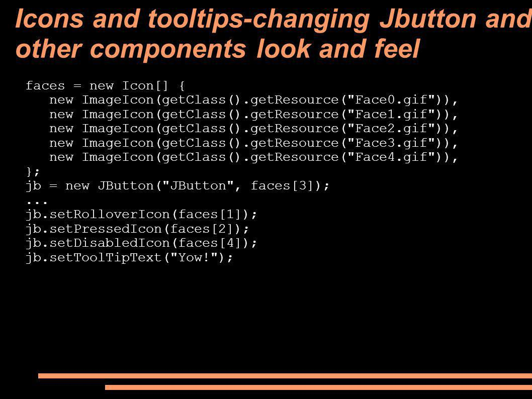 Icons and tooltips-changing Jbutton and other components look and feel faces = new Icon[] { new ImageIcon(getClass().getResource(