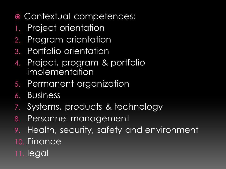  Contextual competences: 1. Project orientation 2. Program orientation 3. Portfolio orientation 4. Project, program & portfolio implementation 5. Per