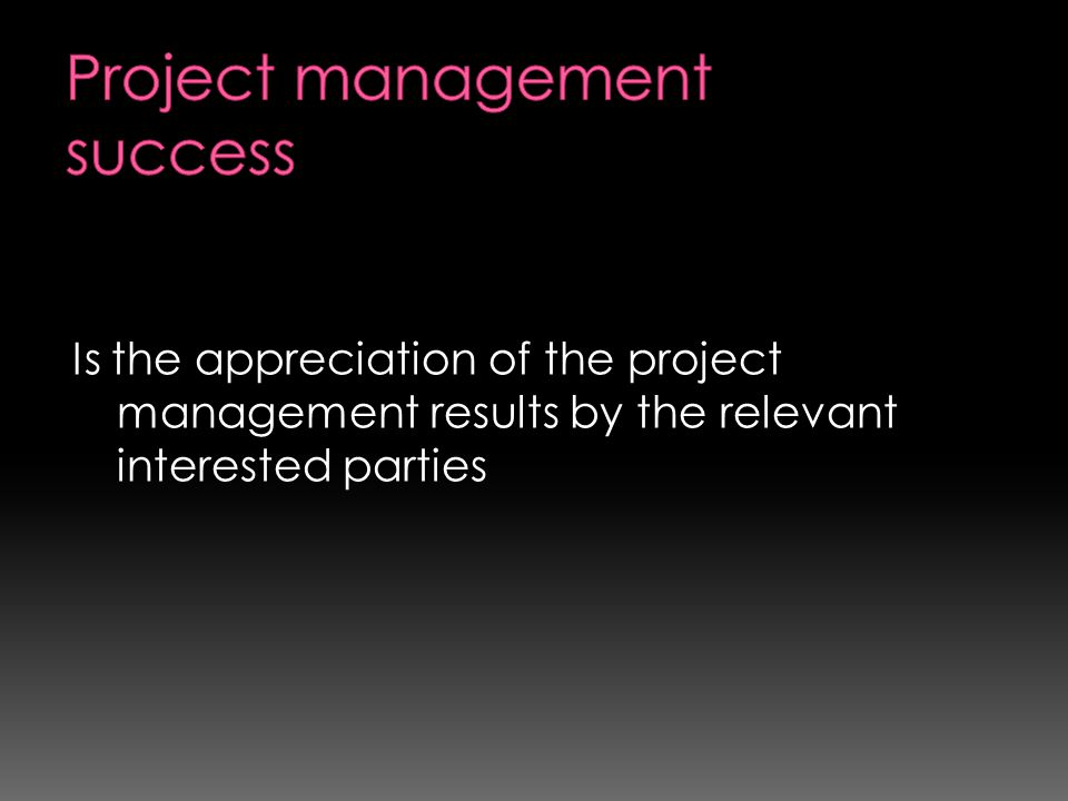 Is the appreciation of the project management results by the relevant interested parties