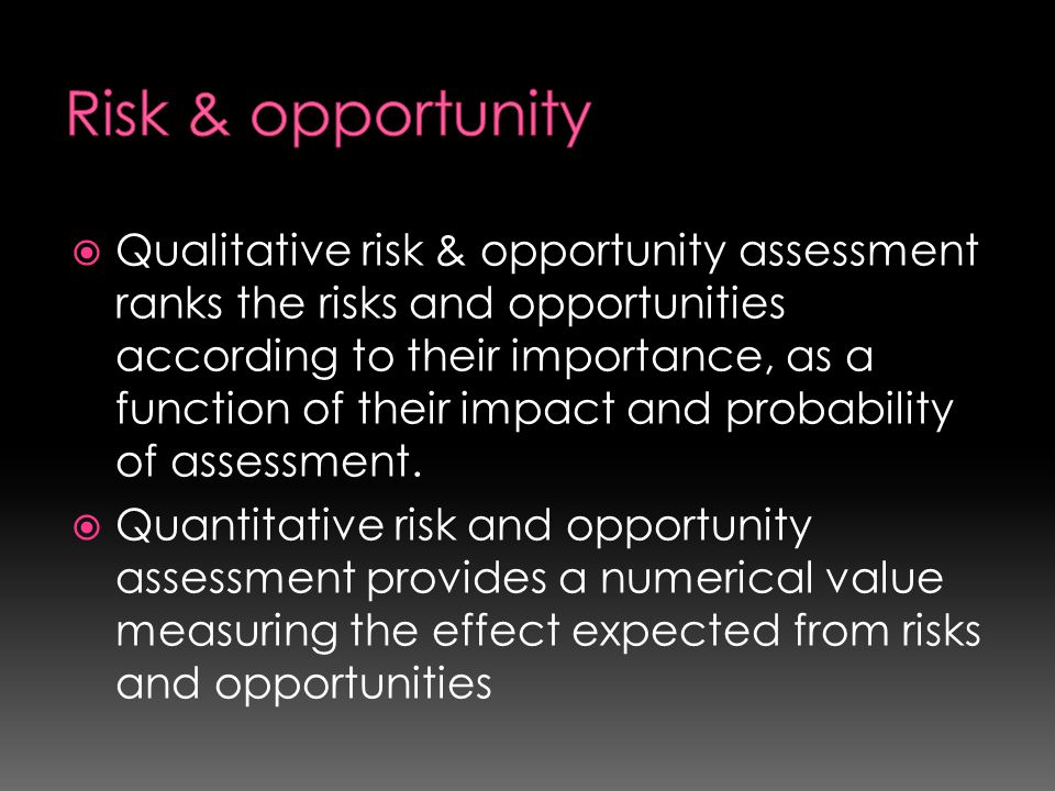  Qualitative risk & opportunity assessment ranks the risks and opportunities according to their importance, as a function of their impact and probabi