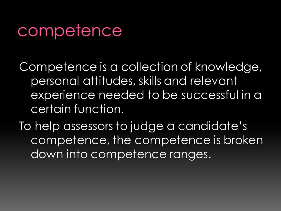 Competence is a collection of knowledge, personal attitudes, skills and relevant experience needed to be successful in a certain function. To help ass