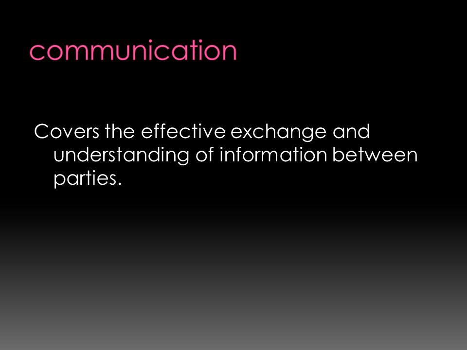 Covers the effective exchange and understanding of information between parties.