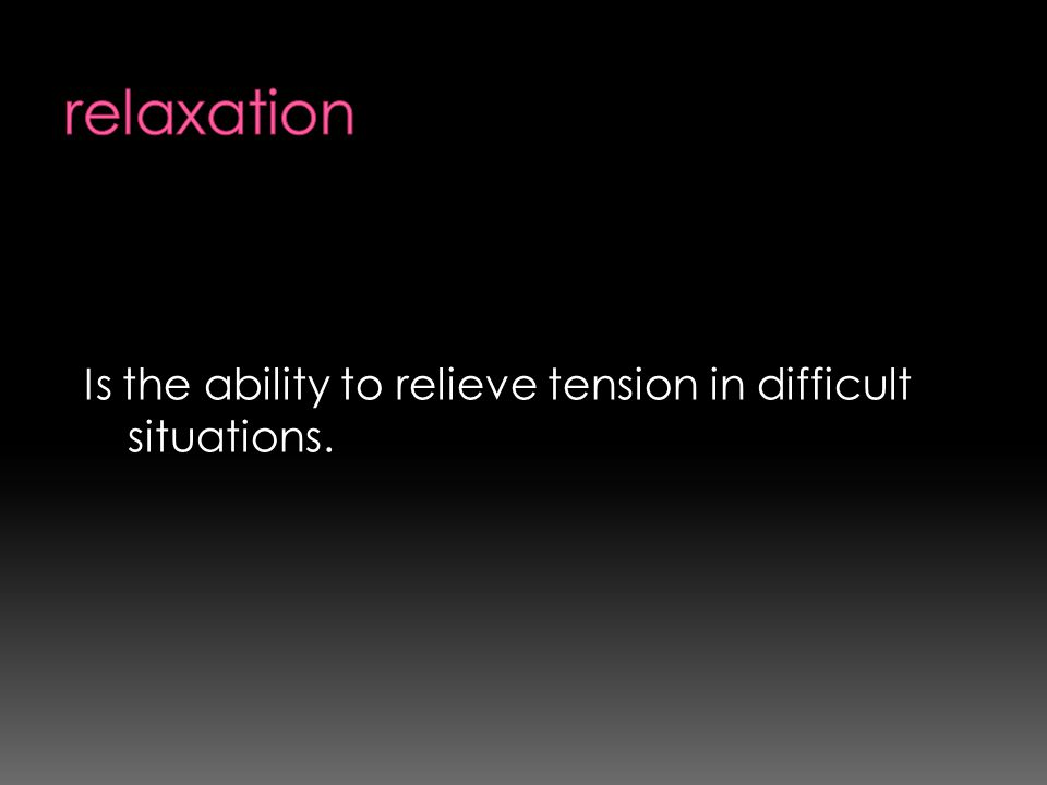Is the ability to relieve tension in difficult situations.
