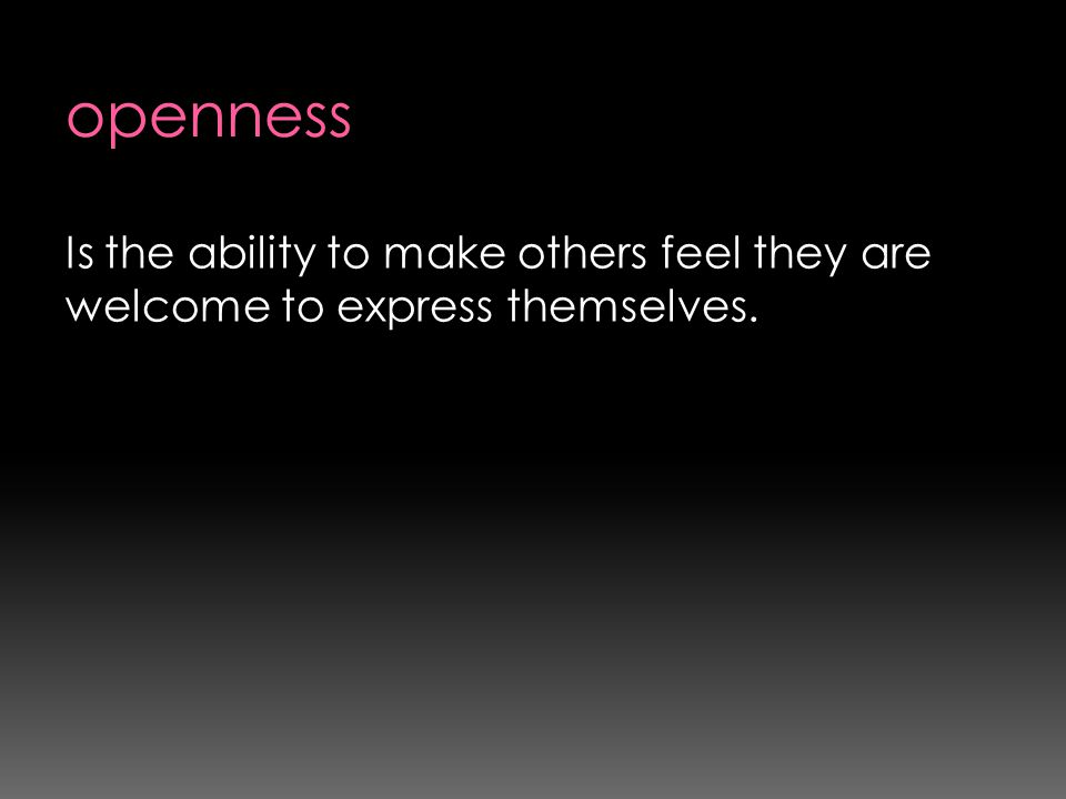 Is the ability to make others feel they are welcome to express themselves.