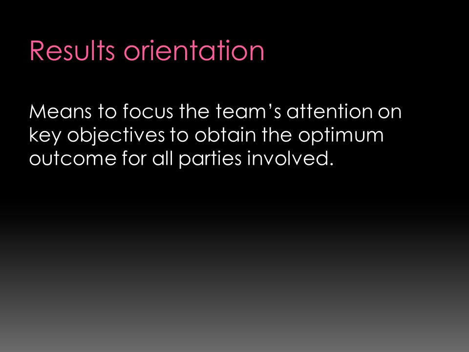 Means to focus the team's attention on key objectives to obtain the optimum outcome for all parties involved.