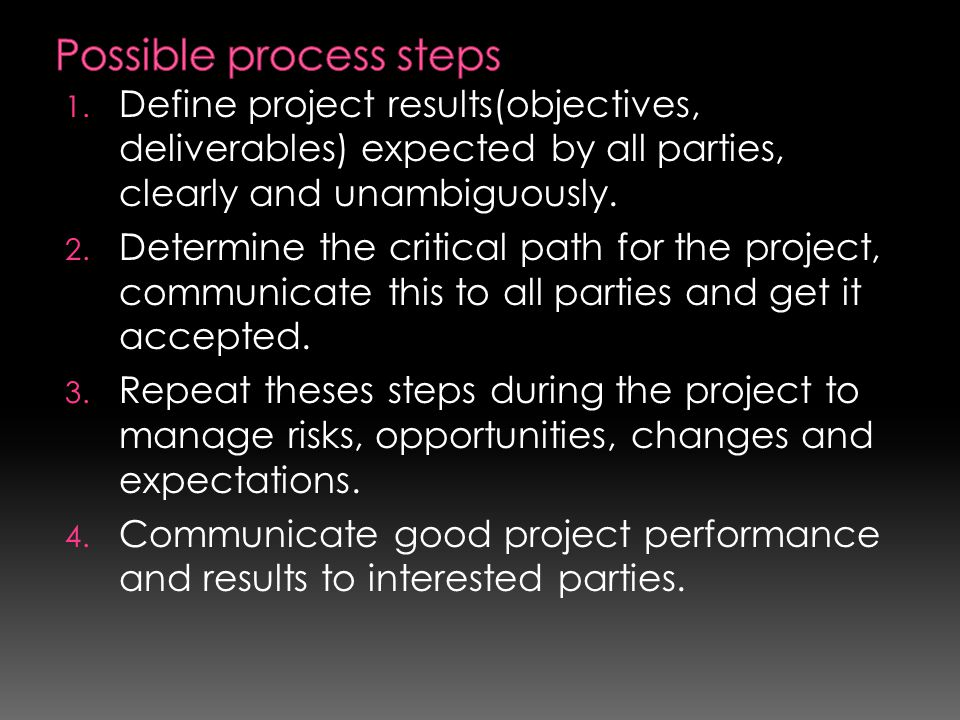 1. Define project results(objectives, deliverables) expected by all parties, clearly and unambiguously. 2. Determine the critical path for the project
