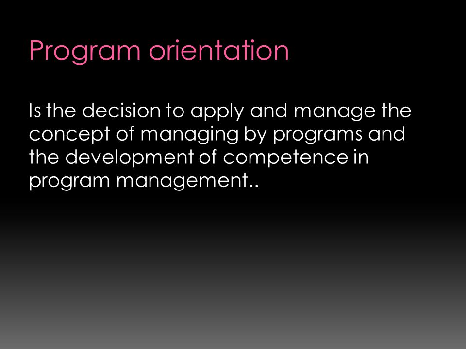 Is the decision to apply and manage the concept of managing by programs and the development of competence in program management..