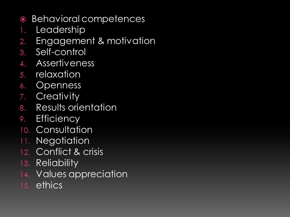  Behavioral competences 1. Leadership 2. Engagement & motivation 3. Self-control 4. Assertiveness 5. relaxation 6. Openness 7. Creativity 8. Results