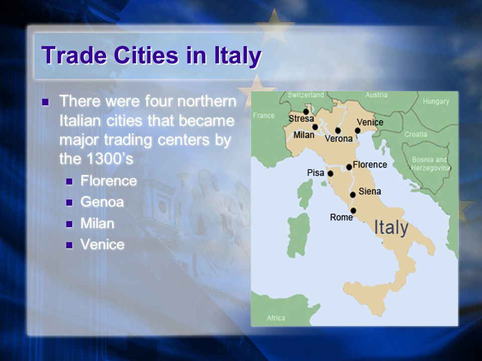 Trade Cities in Italy There were four northern Italian cities that became major trading centers by the 1300's Florence Genoa Milan Venice There were f