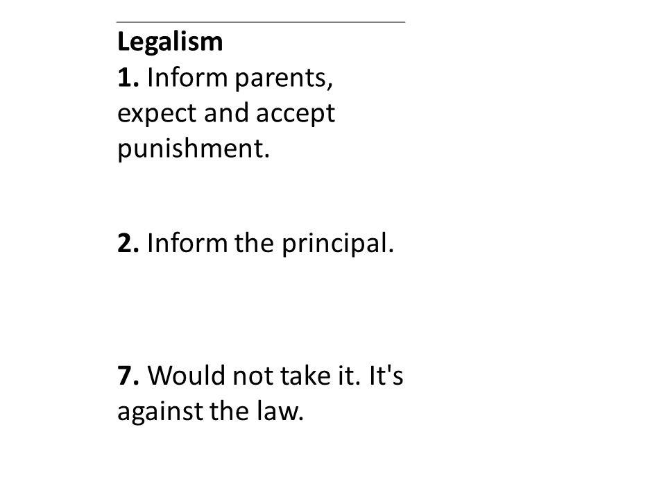 Legalism 1.Inform parents, expect and accept punishment.
