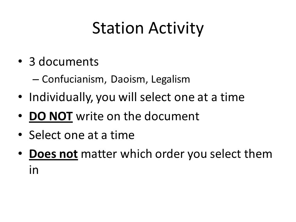 Station Activity 3 documents – Confucianism, Daoism, Legalism Individually, you will select one at a time DO NOT write on the document Select one at a time Does not matter which order you select them in