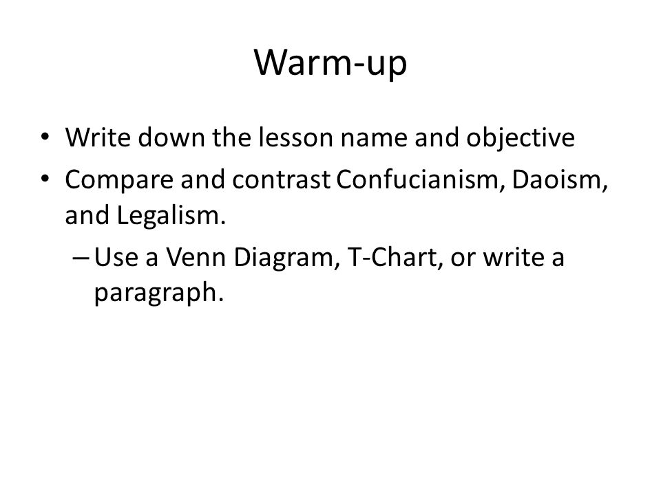 Warm-up Write down the lesson name and objective Compare and contrast Confucianism, Daoism, and Legalism.