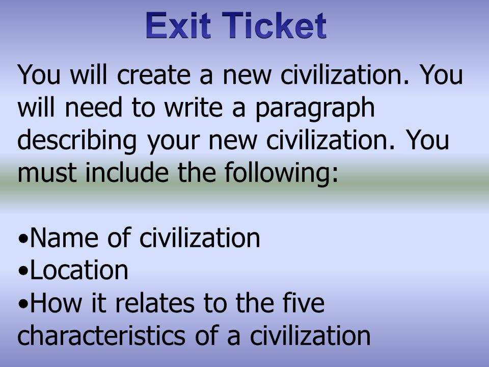 You will create a new civilization. You will need to write a paragraph describing your new civilization. You must include the following: Name of civil