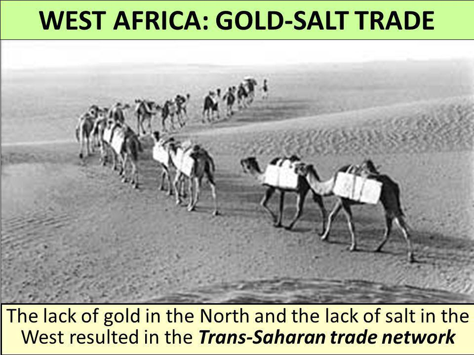 WEST AFRICA: GOLD-SALT TRADE The societies of West Africa were shaped by trade with North Africa West Africa had large deposits of gold, but no salt N