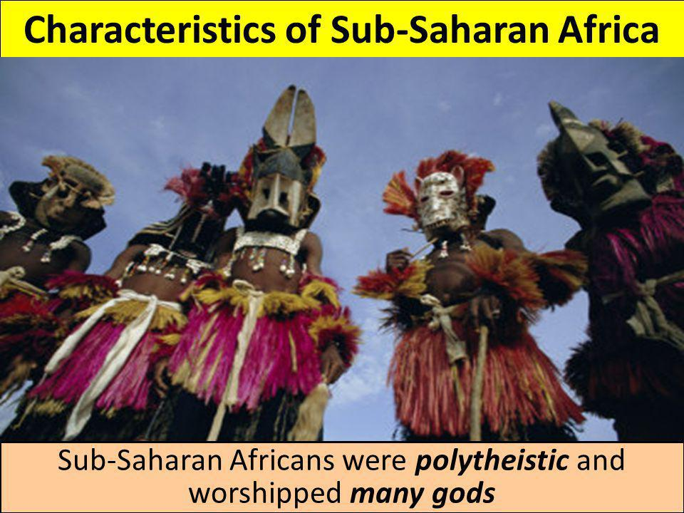Characteristics of Sub-Saharan Africa Few of these societies had written languages; histories were shared orally by storytellers (griots) One of their