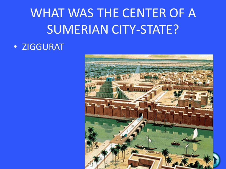 WHAT WAS THE CENTER OF A SUMERIAN CITY-STATE? ZIGGURAT