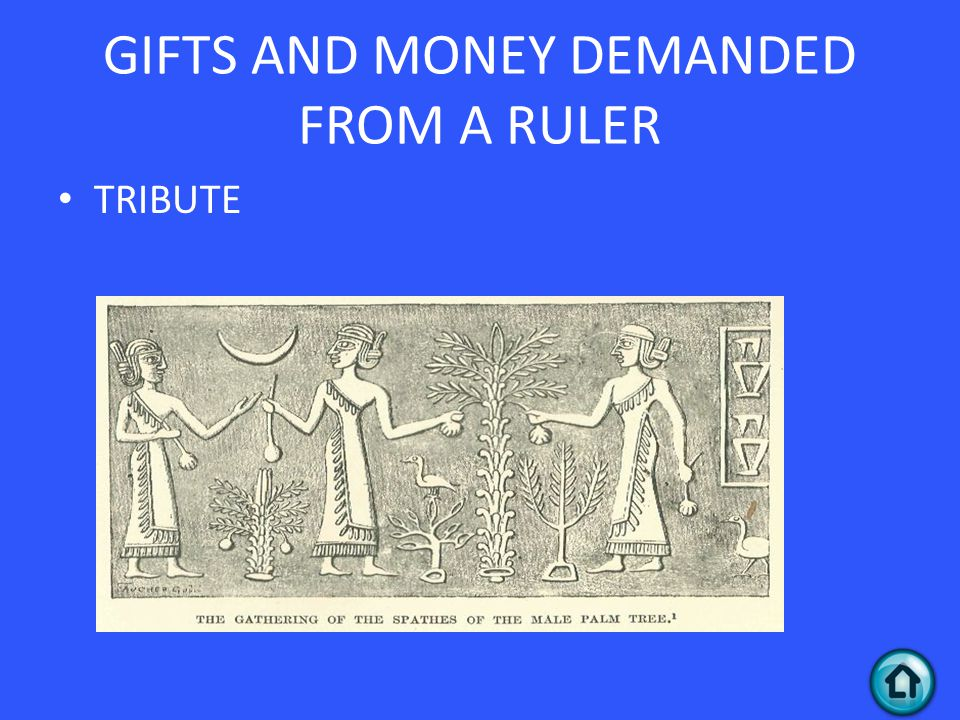 TRIBUTE GIFTS AND MONEY DEMANDED FROM A RULER