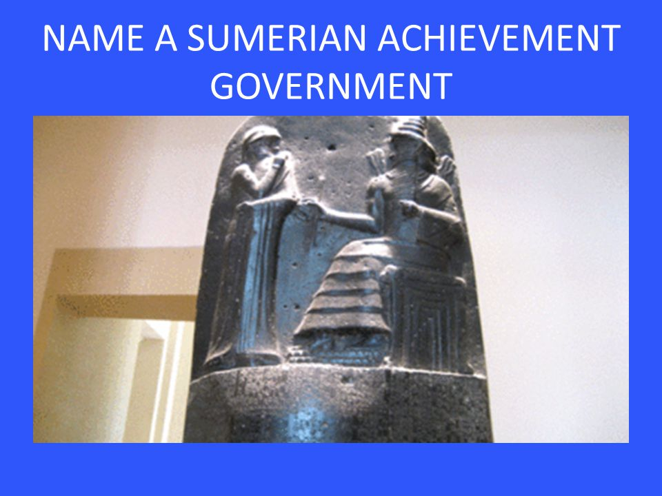 NAME A SUMERIAN ACHIEVEMENT GOVERNMENT