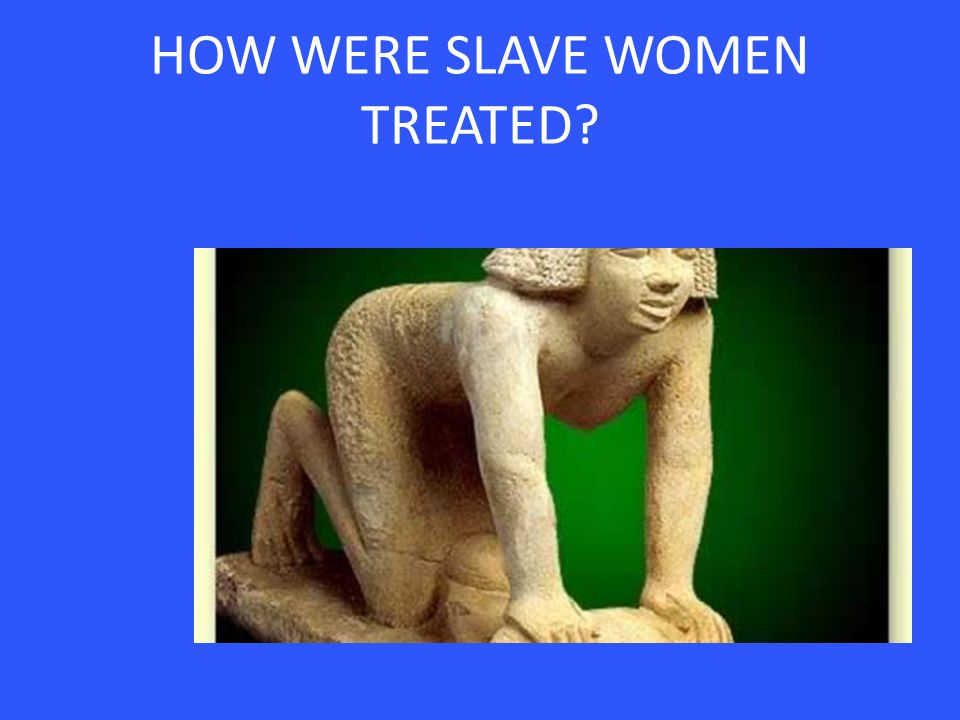 HOW WERE SLAVE WOMEN TREATED?