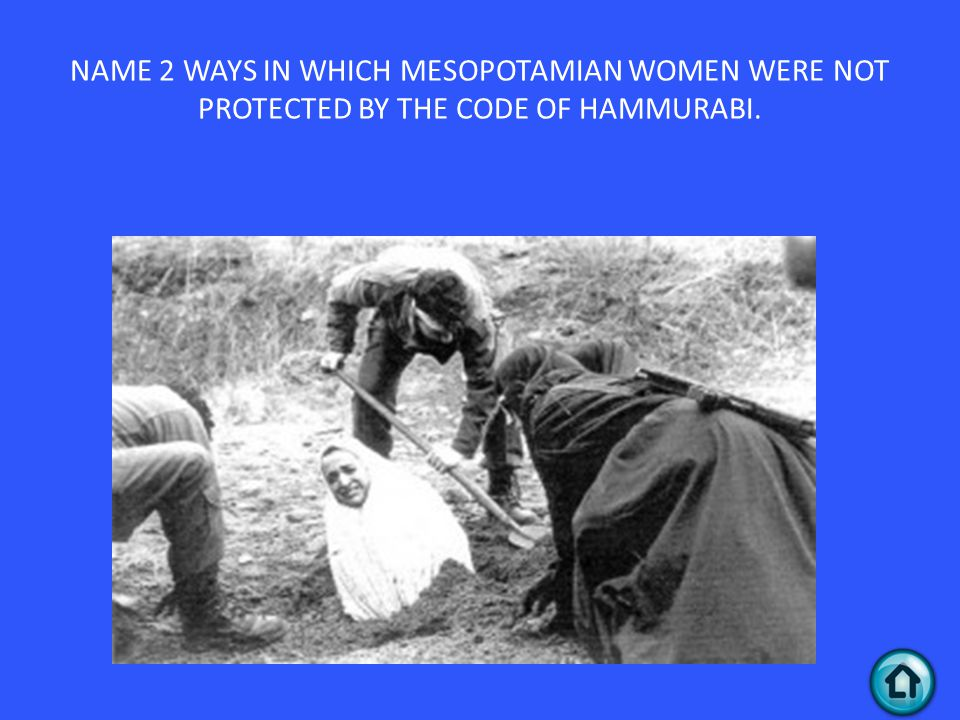 NAME 2 WAYS IN WHICH MESOPOTAMIAN WOMEN WERE NOT PROTECTED BY THE CODE OF HAMMURABI.