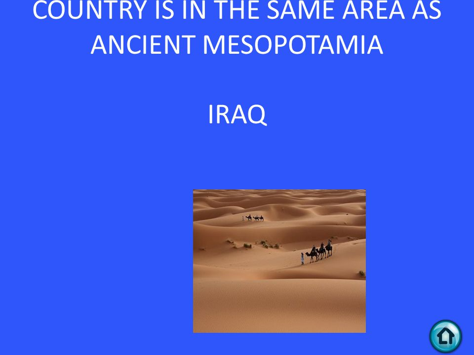 Answer 1 – 20 WHAT MODERN COUNTRY IS IN THE SAME AREA AS ANCIENT MESOPOTAMIA IRAQ