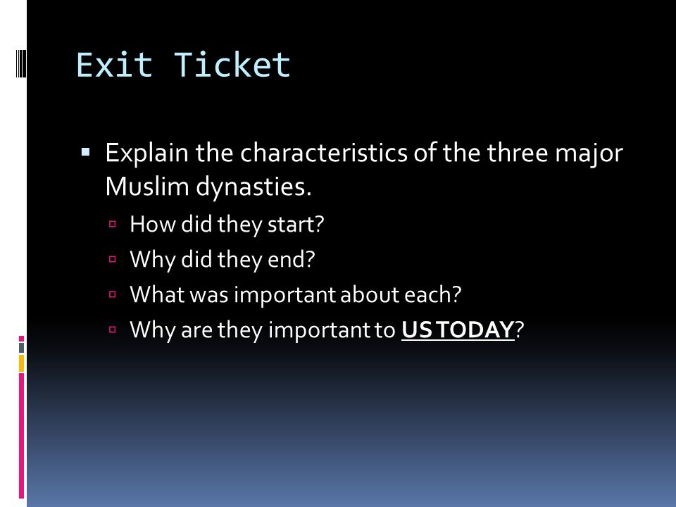 Exit Ticket  Explain the characteristics of the three major Muslim dynasties.