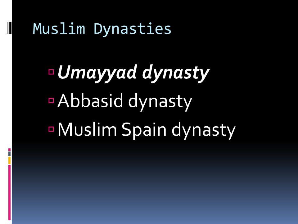 Muslim Dynasties  Umayyad dynasty  Abbasid dynasty  Muslim Spain dynasty