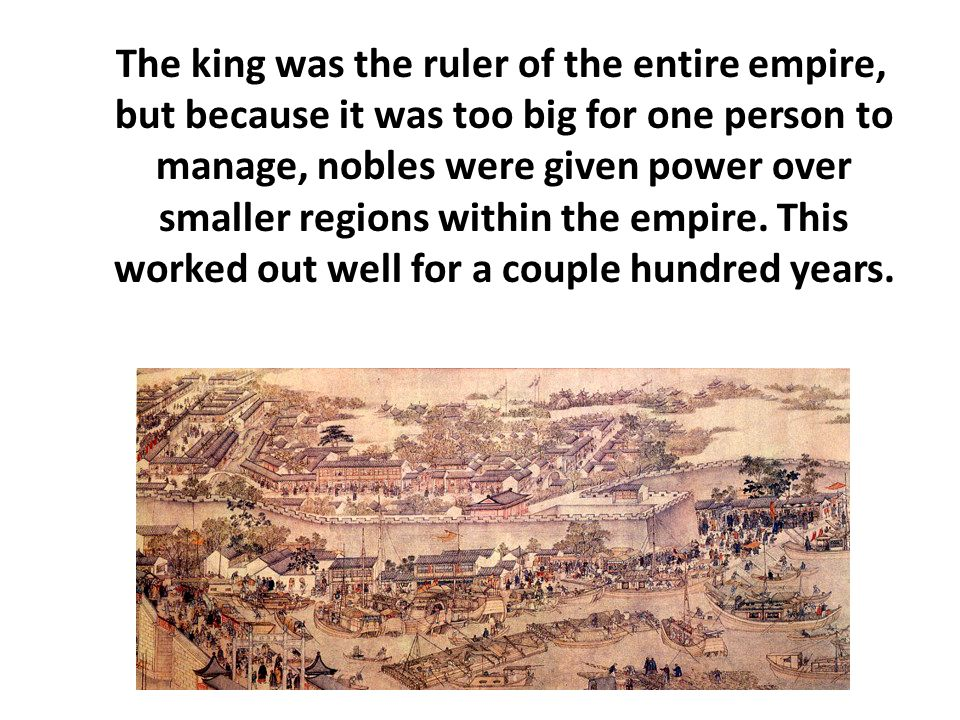 The king was the ruler of the entire empire, but because it was too big for one person to manage, nobles were given power over smaller regions within