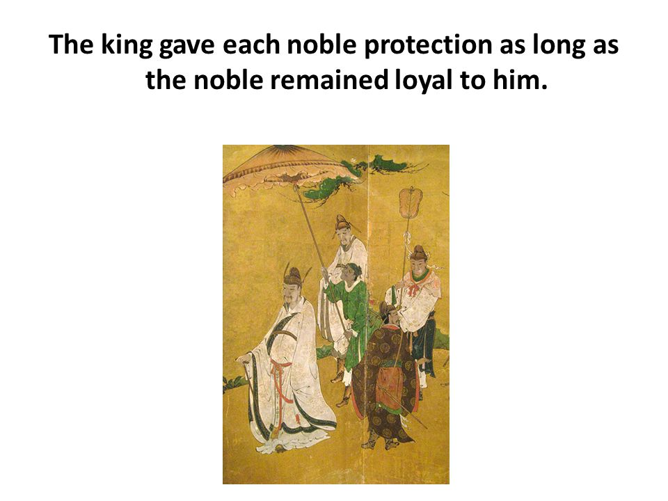 The king gave each noble protection as long as the noble remained loyal to him.