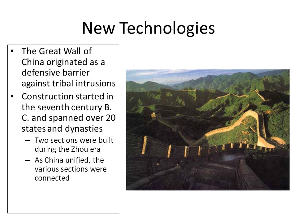 New Technologies The Great Wall of China originated as a defensive barrier against tribal intrusions Construction started in the seventh century B. C.