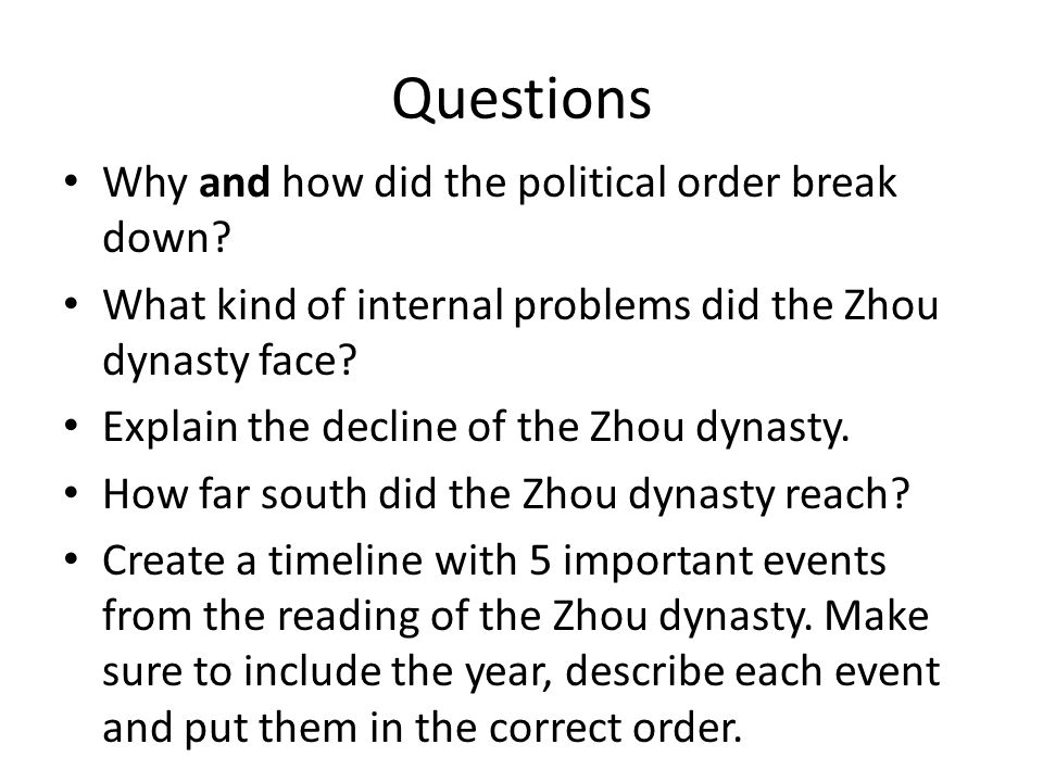 Questions Why and how did the political order break down? What kind of internal problems did the Zhou dynasty face? Explain the decline of the Zhou dy