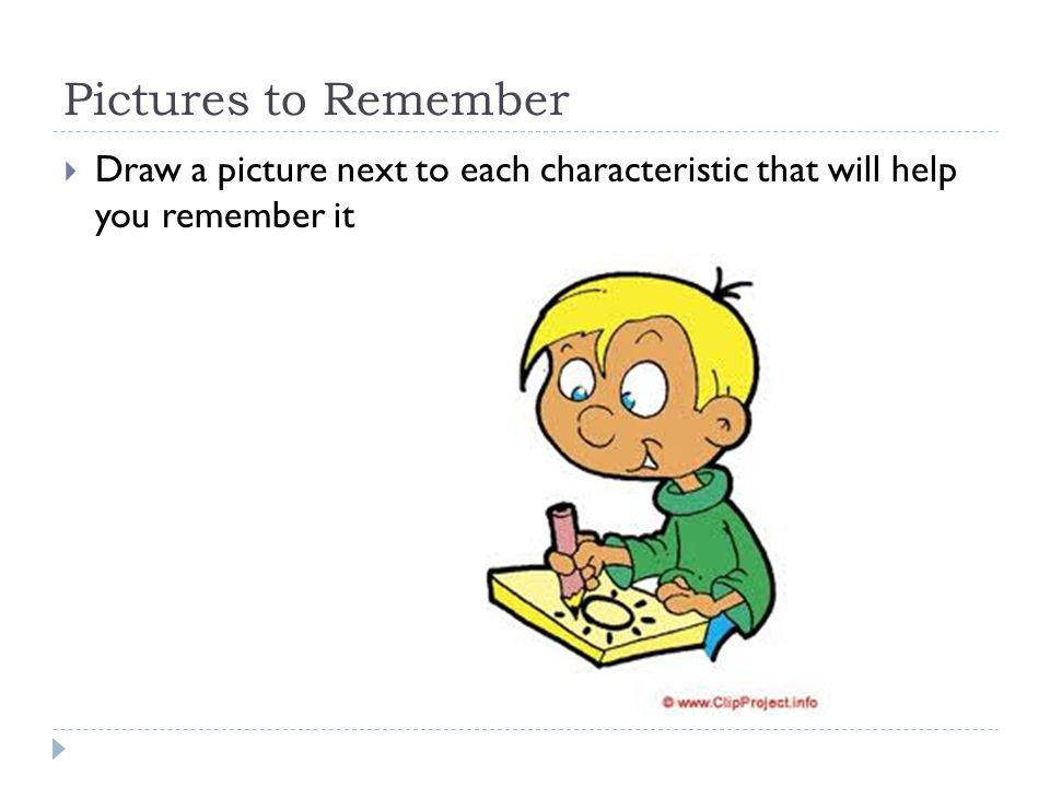 Pictures to Remember  Draw a picture next to each characteristic that will help you remember it