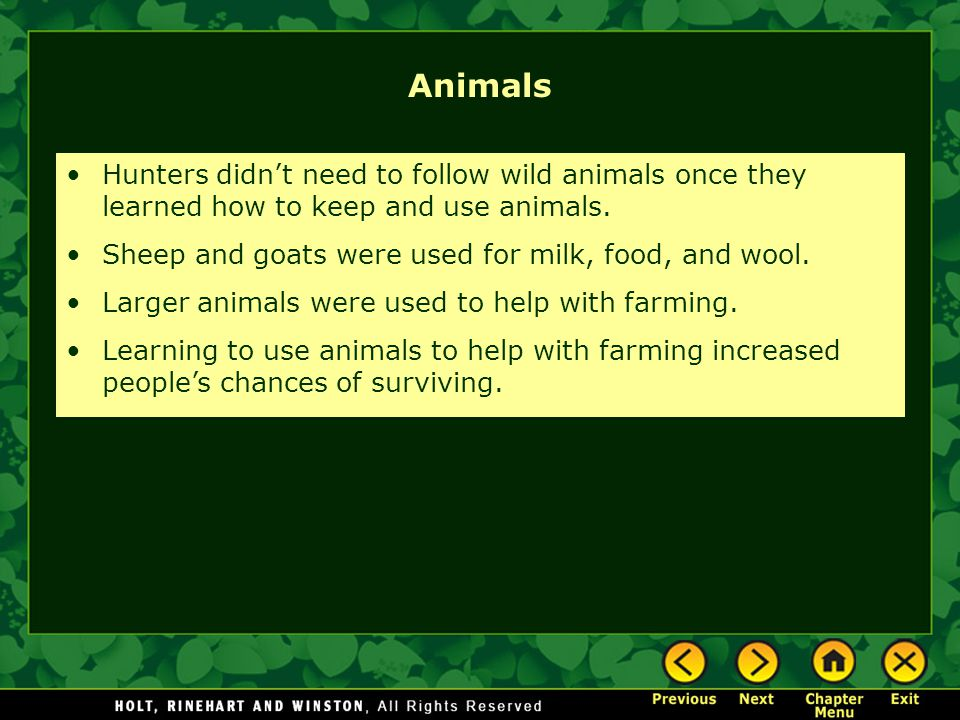 Animals Hunters didn't need to follow wild animals once they learned how to keep and use animals.