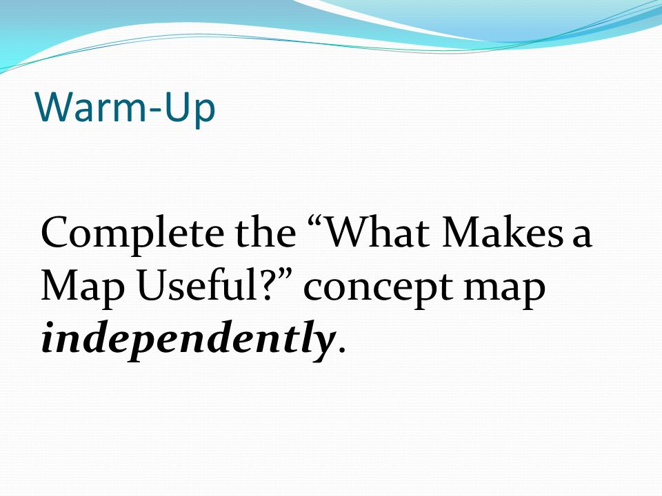 """Warm-Up Complete the """"What Makes a Map Useful?"""" concept map independently."""