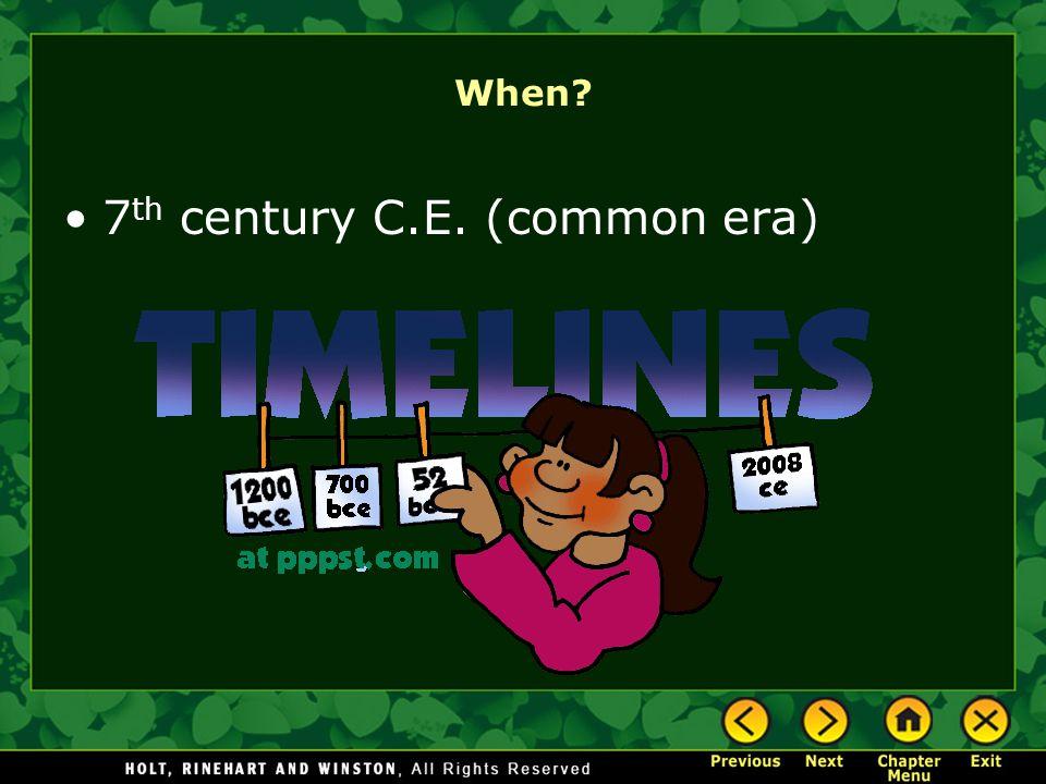 When? 7 th century C.E. (common era)