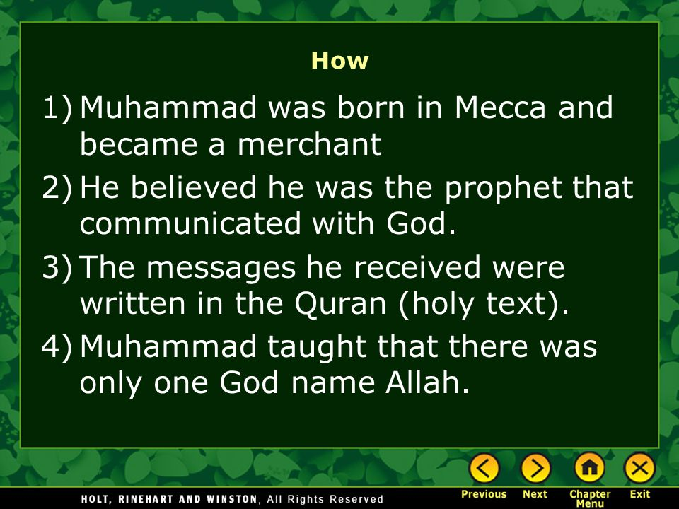 How 1)Muhammad was born in Mecca and became a merchant 2)He believed he was the prophet that communicated with God.