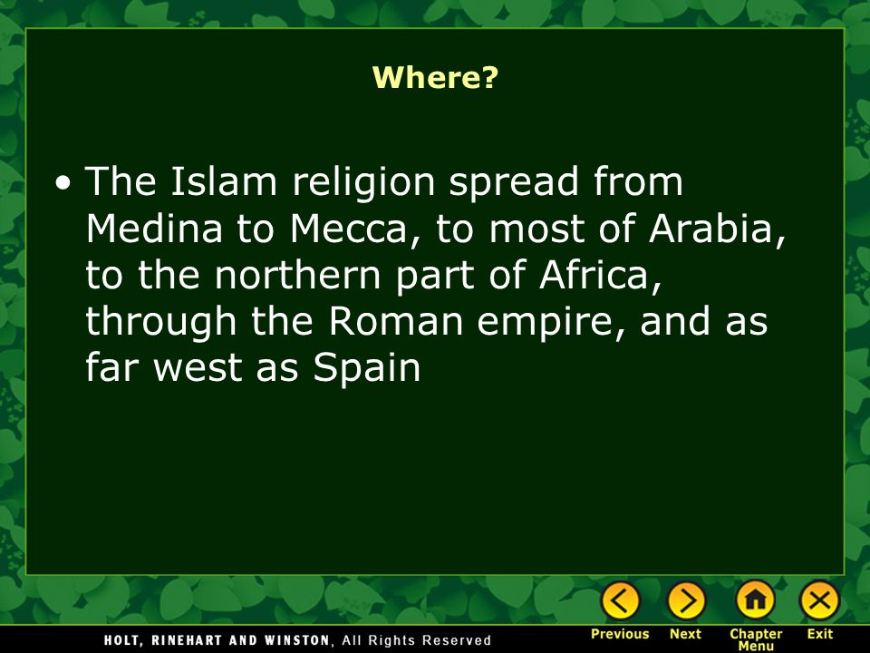 Where? The Islam religion spread from Medina to Mecca, to most of Arabia, to the northern part of Africa, through the Roman empire, and as far west as