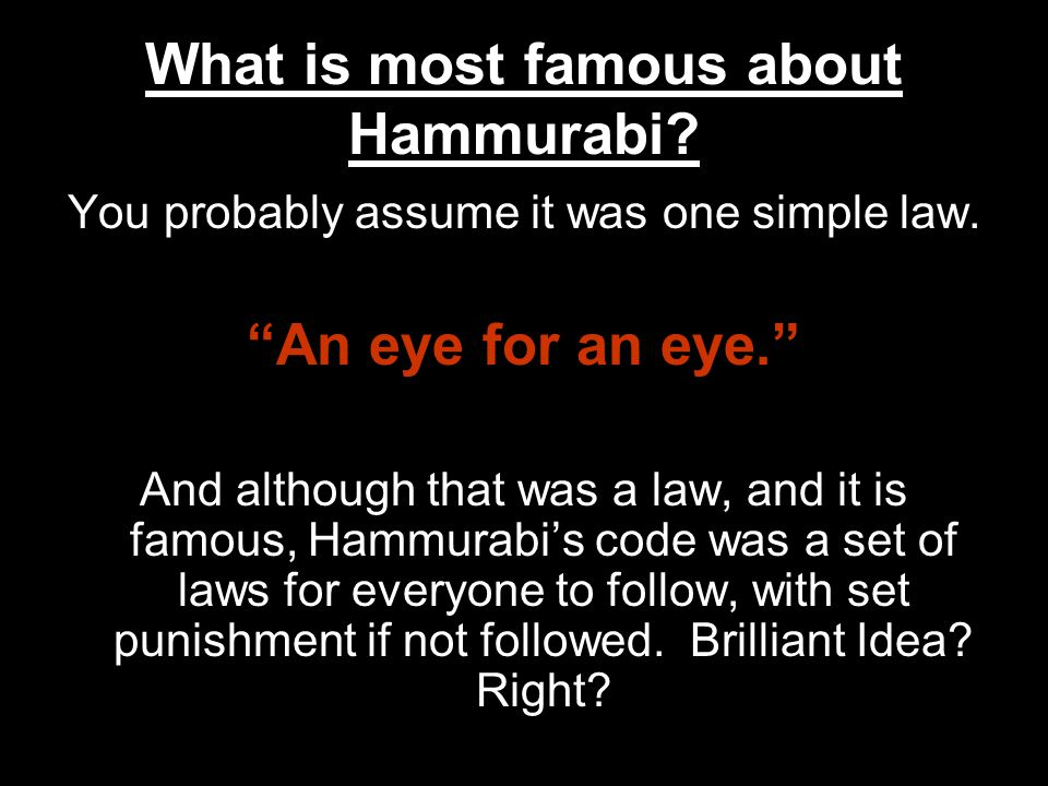 What is most famous about Hammurabi. You probably assume it was one simple law.