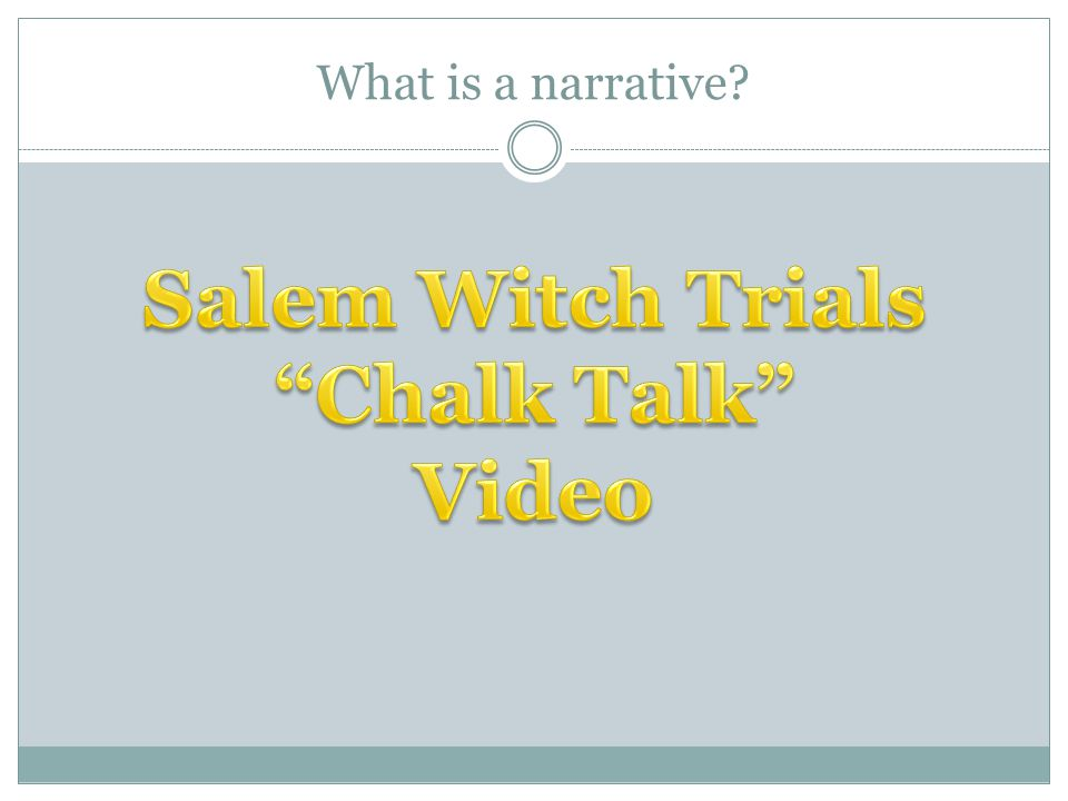 In that narrative…  Characters – the crazy, witch-finding girls  Plot – Girls in Salem go crazy, accuse people of witchcraft, people die, illness caused by fungus in grain.